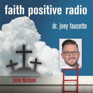Faith Positive Radio: John Nickum
