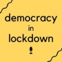 Artwork for Democracy  in Lockdown 4: Building a new community
