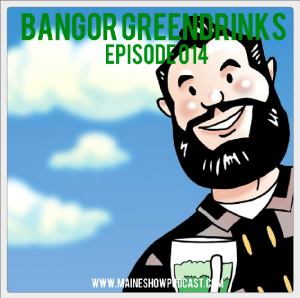 Episode 014 - Bangor Greendrinks