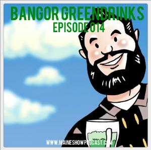 Episode 014 - Bangor Greendrinks