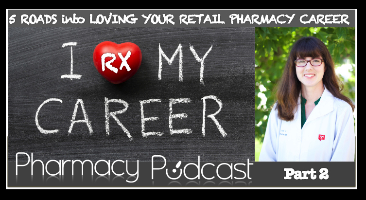 5 Roads into Loving Your Retail Pharmacy Career - PART2 - Pharmacy Podcast Episode 350
