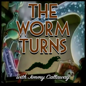 The Worm Turns with Jimmy Callaway