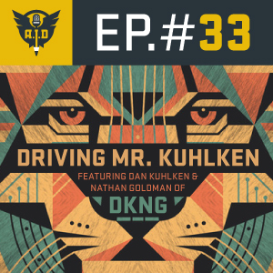 "Episode 33 DKNG ""Driving Mr Kuhlken"""