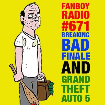 Fanboy Radio #671 - Breaking Bad Finale & GTAV