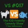 Artwork for VS 017 - The 420 Friendly Comedy Show 1 Year Anniversary
