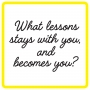 Artwork for What lessons stay with you, and become you?