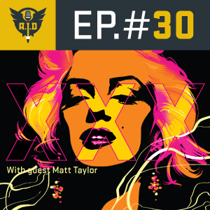 "Episode 30 ""XXX"" Featuring Matt Taylor"