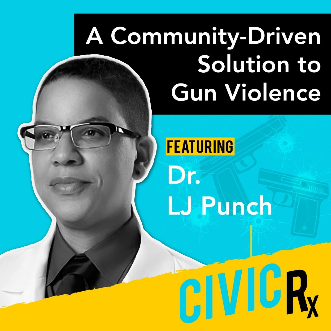 Highlighting a community-driven approach to gun safety, featuring Dr. LJ Punch (EP.17)