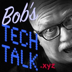Bob's Tech Talk