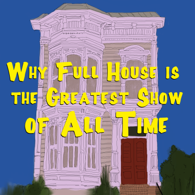 Why Full House Is the Greatest Show of All Time show image