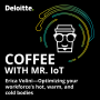Artwork for Coffee with Mr. IoT: Erica Volini–Optimizing your workforce's hot, warm, and cold bodies