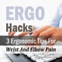 Artwork for 3 Key Ergo Tips For Computer-Related Wrist And Elbow Pain