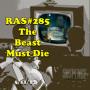 Artwork for RAS #285 - The Beast Must Die
