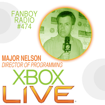 Fanboy Radio #474 - Major Nelson LIVE