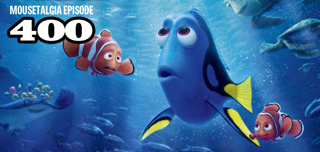 Mousetalgia Episode 400: Finding Dory review; 400 eps!