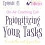 Artwork for Ep 43: On-Air Coaching Call: Prioritizing your Tasks to Make the Most of Your Time