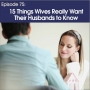 Artwork for #75 - 15 Things wives really want their husbands to know