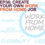 Artwork for Ep38:Create your own Work From Home Job