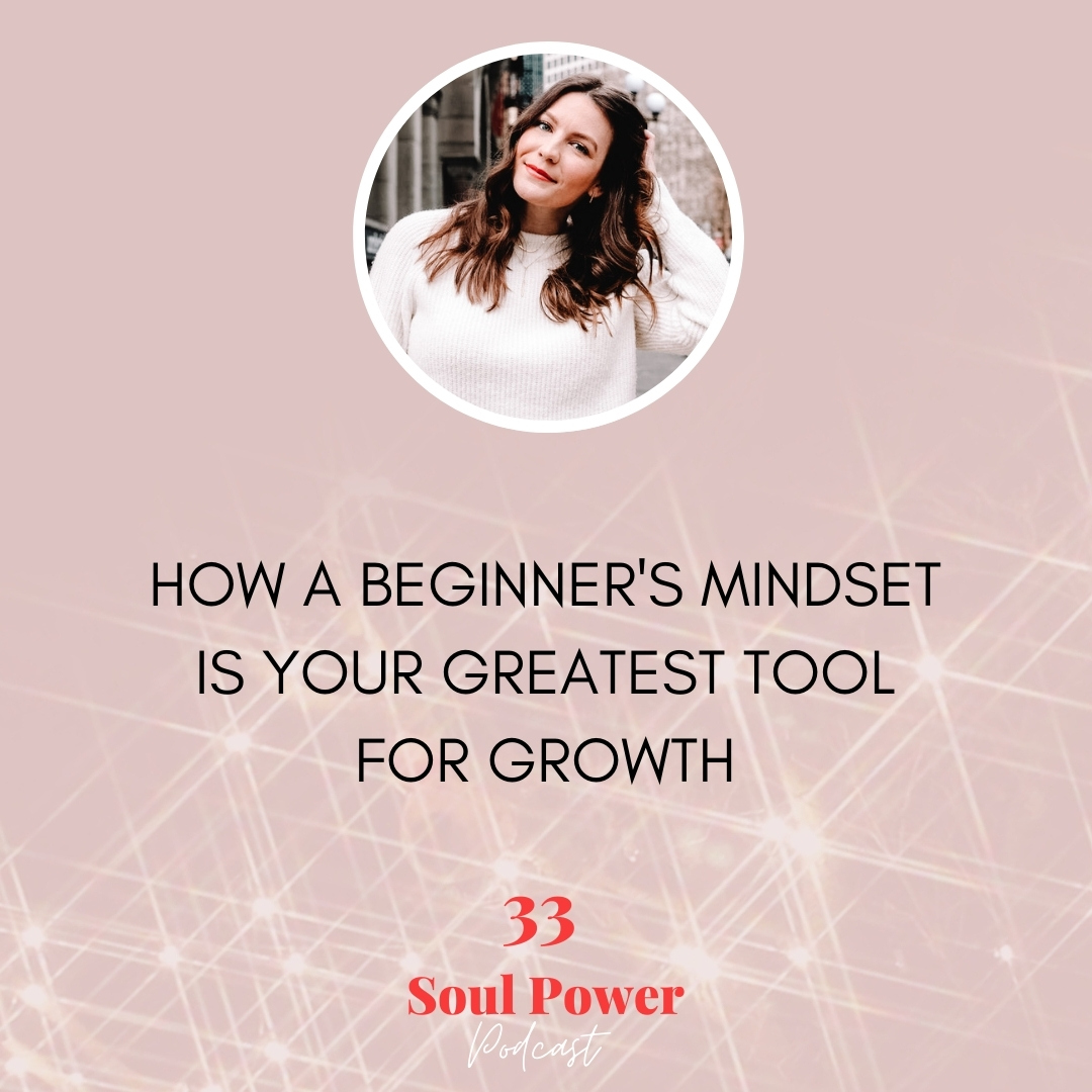 33: How A Beginner's Mindset Is Your Greatest Tool For Growth