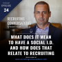 Artwork for What Does It Mean To Have A Social I.D. And How Does That Relate To Recruiting