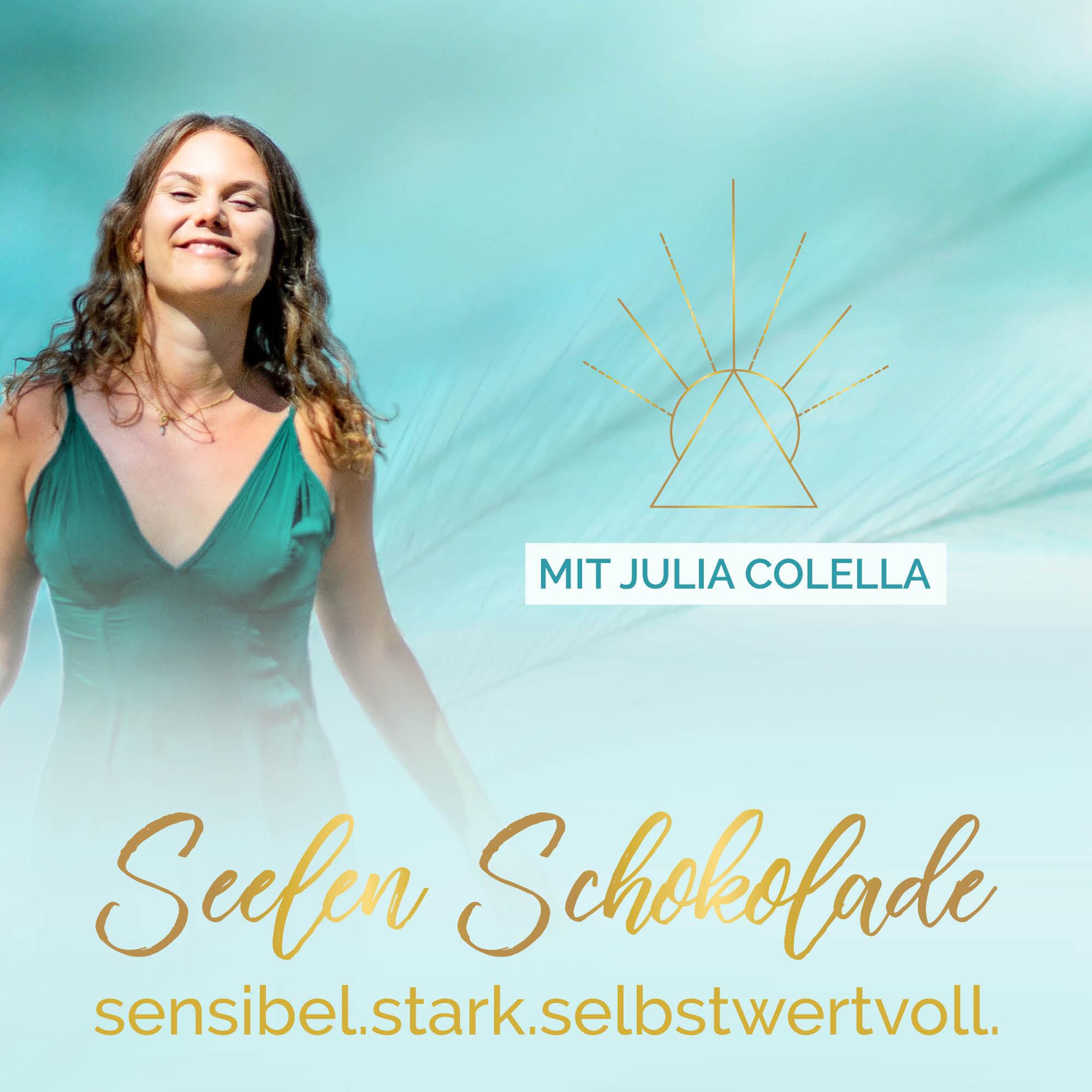 Seelenschokolade mit Julia Colella   Sensibel, Stark & Selbstbewusst