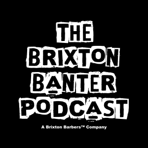 The Brixton Banter Podcast