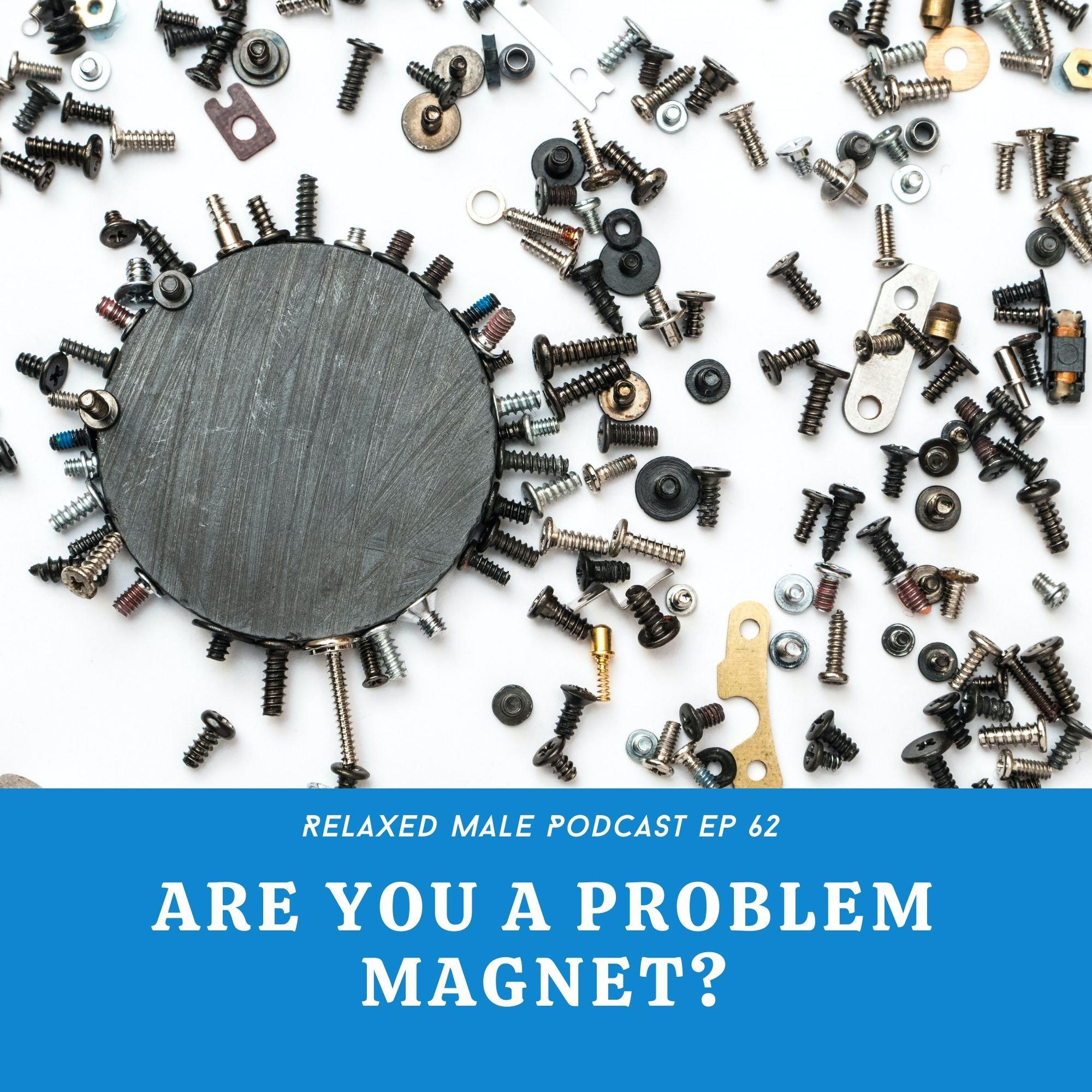 Are You a Problem Magnet?