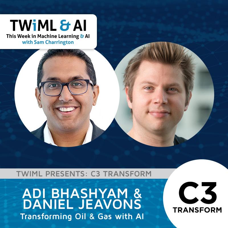 Transforming Oil & Gas with AI with Adi Bhashyam and Daniel Jeavons - TWIML Talk #279