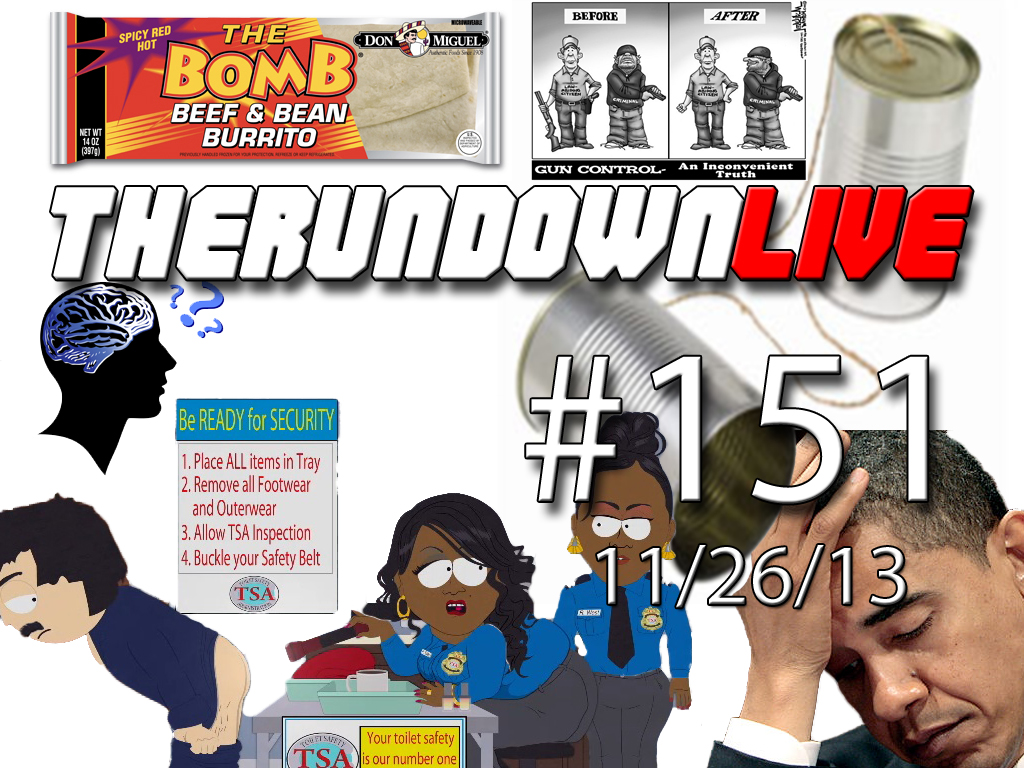 The Rundown Live #151 TSA, Burrito Bomb?, Obama Sucks, Healthcare, Memory Deletion, Gun Buy-Back