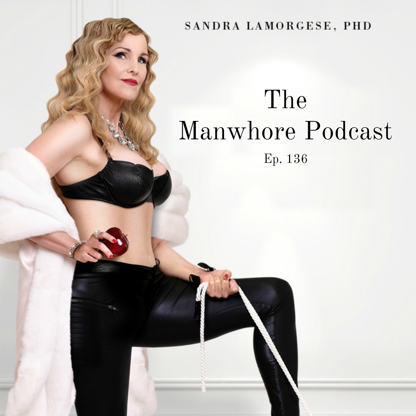 The Manwhore Podcast: A Sex-Positive Quest - Ep. 136: Holistic Sexuality & BDSM with dominatrix Sandra LaMorgese