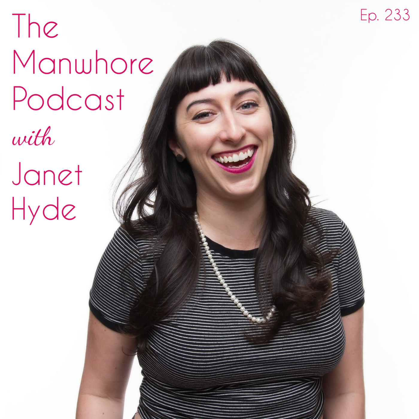 The Manwhore Podcast: A Sex-Positive Quest - Ep. 233: The Last Monogamous Millennial in New York (comedian Janet Hyde)