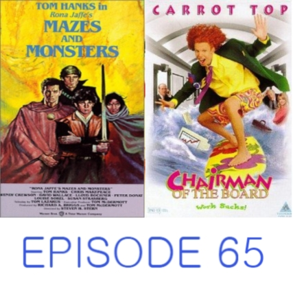Episode 65 - Mazes and Monsters and Chairman of the Board