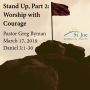 Artwork for Stand Up, part 2: Worship with Courage, by Pastor Greg Byman