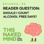 Artwork for EP 92: Reader Question – Should I Count Alcohol Free Days?