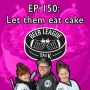 Artwork for Episode 150 – Let them eat cake!
