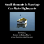 Artwork for 34:  Small Moments in Marriage Can Make Big Impacts