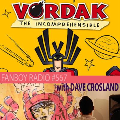 Fanboy Radio #567 - Vordak the Incomprehensible & David Crosland