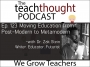 Artwork for The TeachThought Podcast Ep. 123 Moving Education from Post-Modern to Metamodern