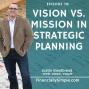 Artwork for Ep. 078: Strategic Planning: Vision vs. Mission
