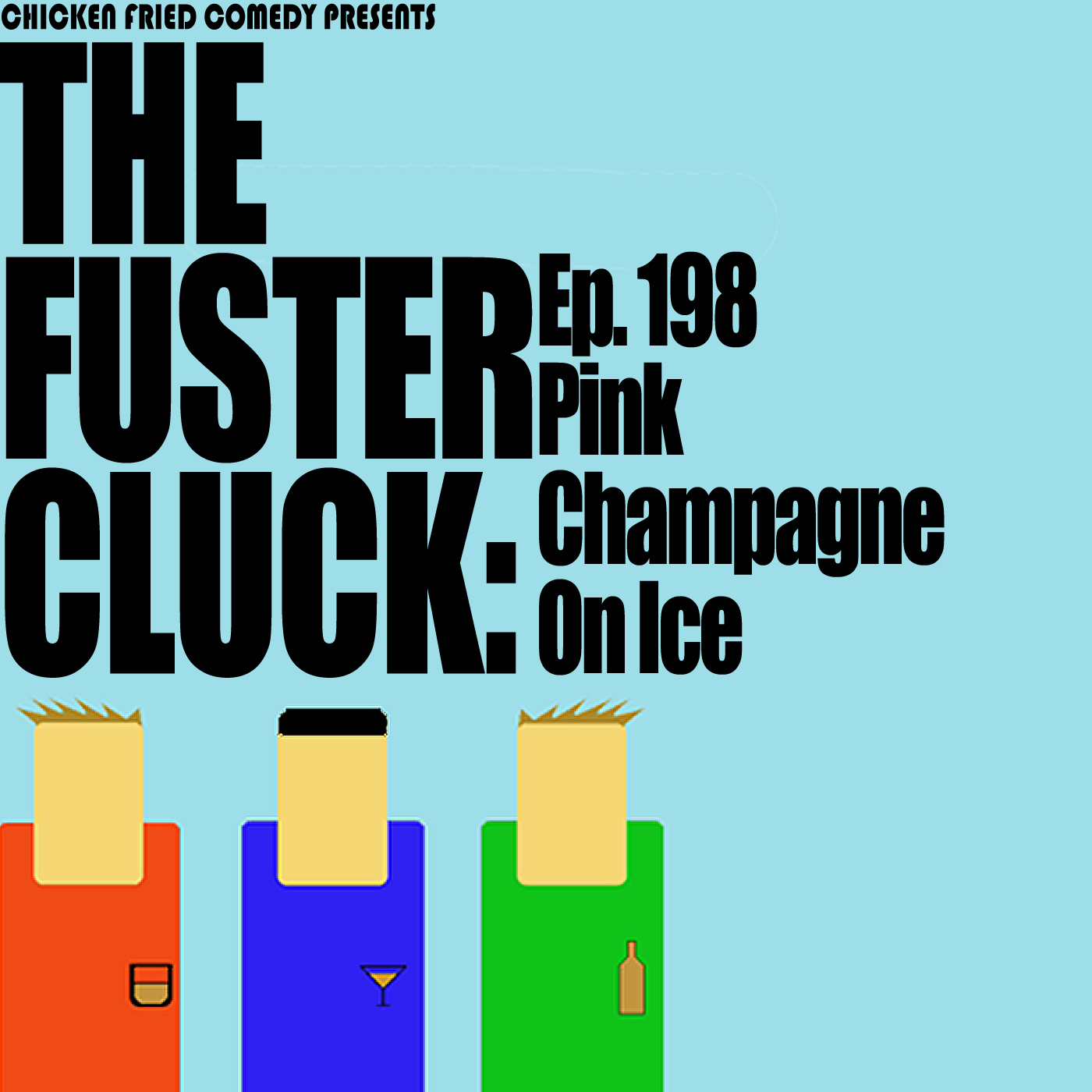 The Fustercluck Ep 198: Pink Champagne On Ice