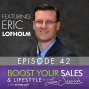 Artwork for How to Transform Your Sales Mindset, with Master Sales Trainer Eric Lofholm, Episode #42