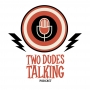Artwork for Two Dudes Talking - Episode 32