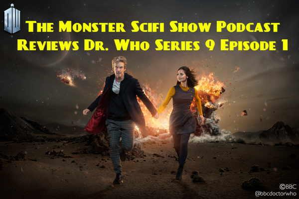 The Monster Scifi Show Podcast - Dr Who Series 9 Episode 1