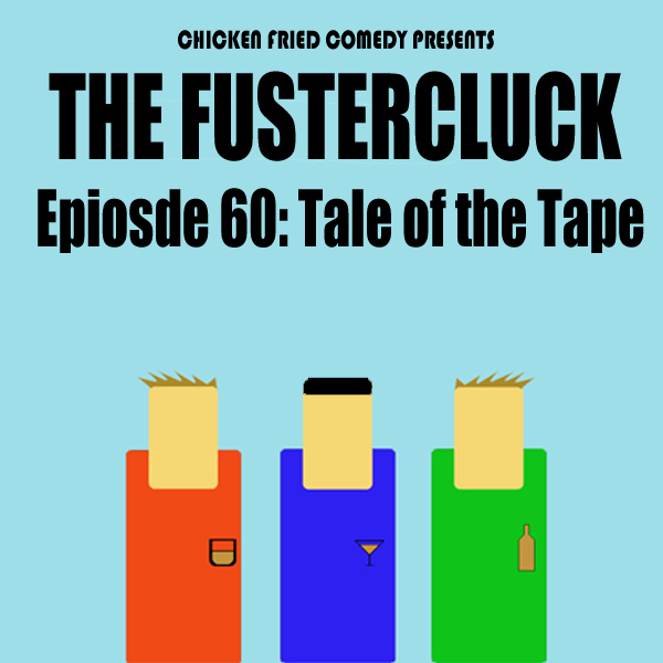 The Fustercluck Ep 60: Tale of the Tape