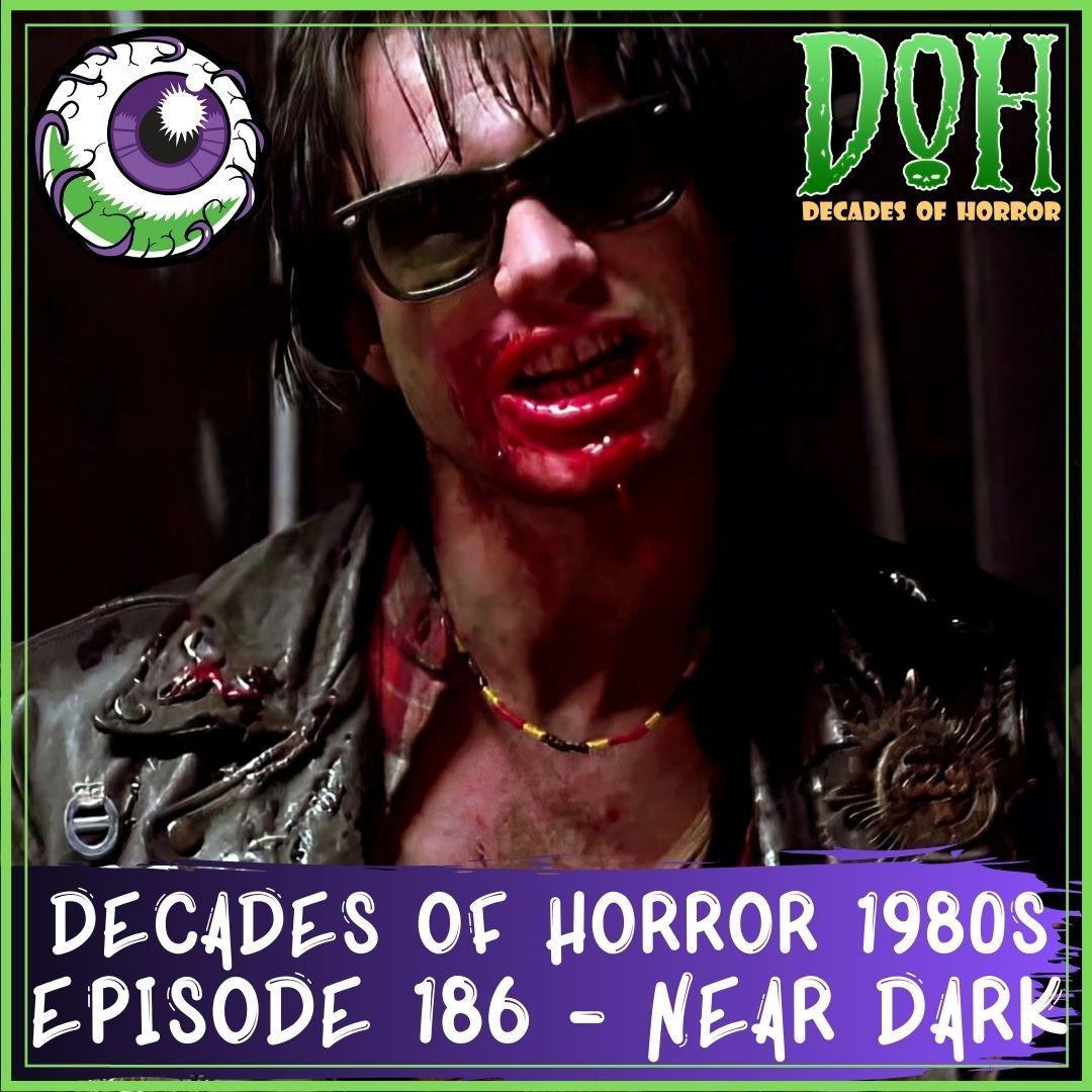 NEAR DARK (1987) – Episode 186 – Decades of Horror 1980s