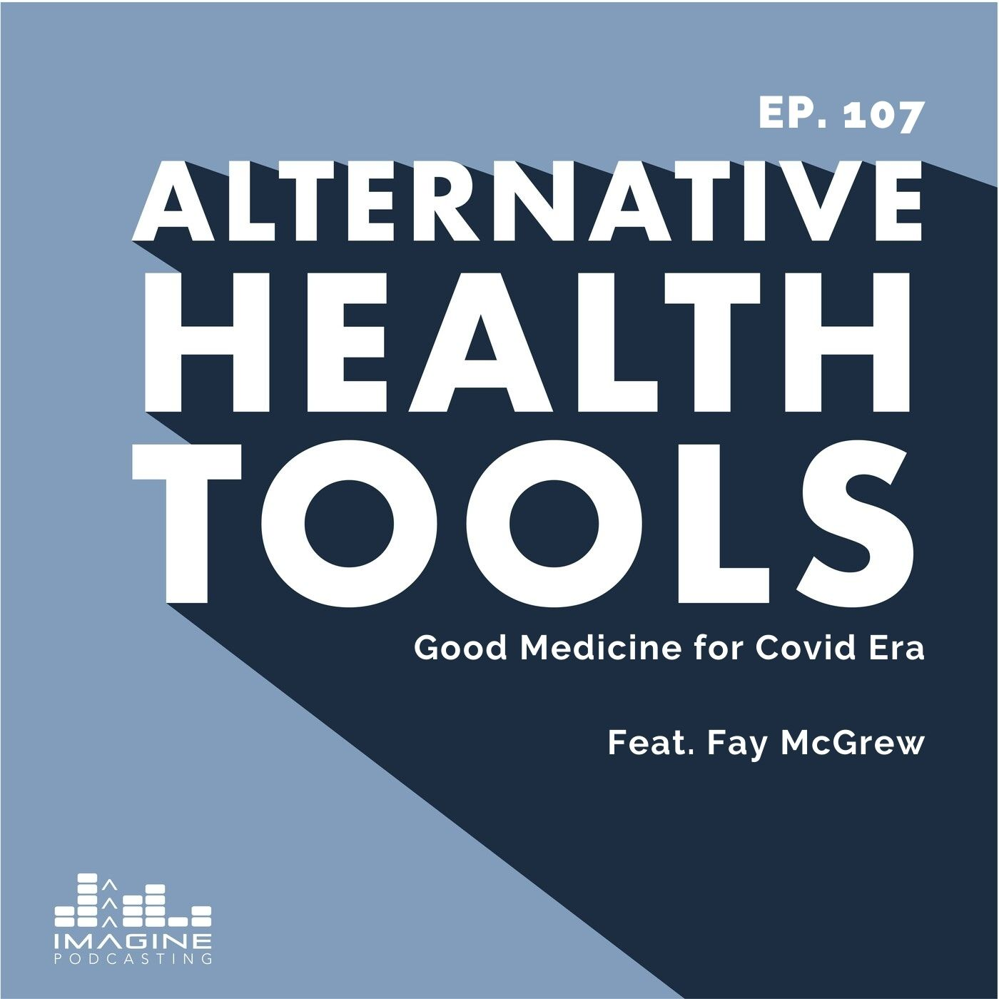 107 Fay McGrew: Good Medicine for Covid Era