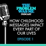 Artwork for How Childhood Messages Impact every part of our lives