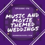 Artwork for #176 - Music and Movie-Themed Wedding Ideas