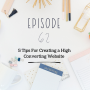 Artwork for Ep 62: 5 Tips For Creating a High Converting Website