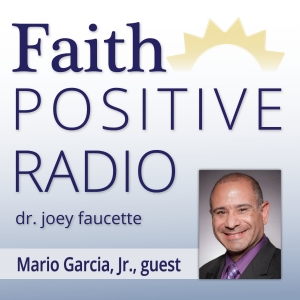 Faith Positive Radio: Mario Garcia
